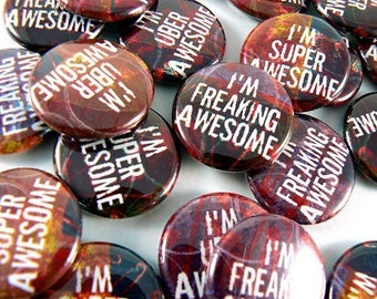 I'm Freaking Super Uber Awesome Pin-back button or magnet set of 3