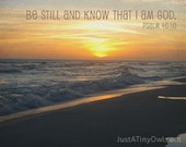 Be Still and Know that I Am God - 8x10 Art Print on Metallic Paper