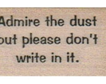 Quote unMounted   rubber stamp Admire the dust but please don't write in it  humor stamp number 4973