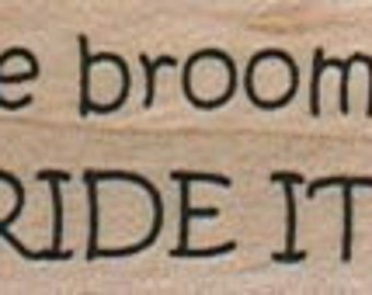 Rubber stamp  If the broom fits quote  wood Mounted  scrapbooking supplies number 12780