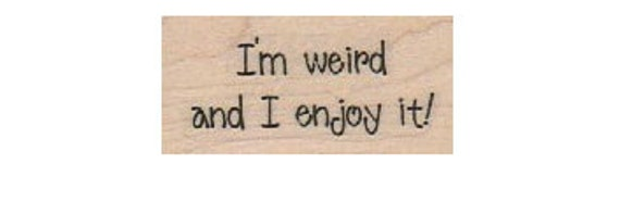 Quote unMounted   rubber stamp I'm weird and I enjoy it  humor stamp measures 1  x 1 3/4  inch  no18561