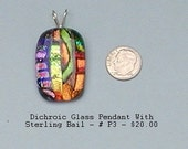 Unique, One of a Kind Dichroic Glass Pendant with Sterling Handmade Bail - P3