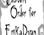 Custom Order for ErikaDyan