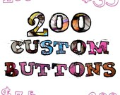 200 Custom Professional Quality 1 inch Buttons