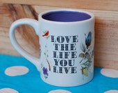 Ceramic Mug - Love the Life You Live,with inspirational quote and colorful flowers