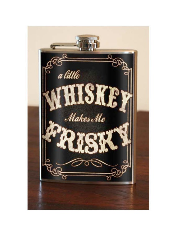 WHISKEY makes me FRISKY - Stainless Steel Flask - 8oz.