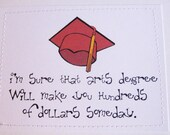 Snarky graduation card. I'm sure that arts degree will make you hundreds of dollars someday.