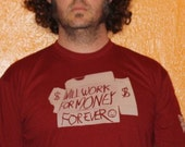 Will Work For Money For Ever Red T-Shirt by Shawn Wolfe