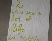 I can see a lot of life in you. - Greeting Card