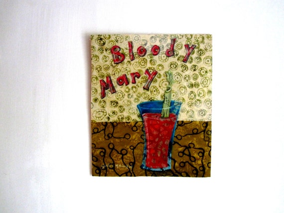 Bloody Mary, Original Fabric on wood art
