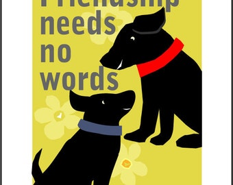 8 x 10 print  Black labs friendship needs no words small poster