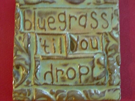 bluegrass 'til you drop handmade earthenware tile