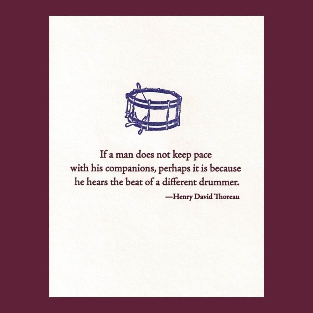marching to a different drummer Best answer: it's from the conclusion of thoreau's walden the quote is, if a man does not keep pace with his companions, perhaps it is because he hears a different drummer.
