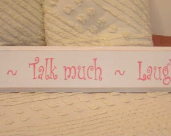 Sit Long  Talk Often  Laugh Much  SIGN Perfect Gift Your Color and Font Choice Shabby Chic Cottage Style