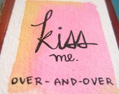 Kiss Me Over And Over Watercolor on Repurposed Wood Sample