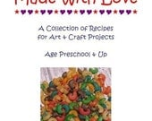 Made With Love    A Collection of Recipes for Art and Craft Projects eBook Preschool and Up