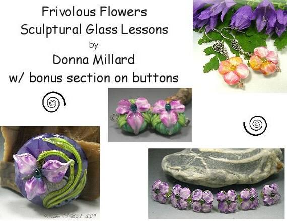 TUTORIAL LAMPWORK Sculptural Glass Lessons Frivilous Flowers Beads Donna Millard sra