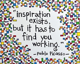 """Brightly Colored Art Print - Picasso Quote- """"Inspiration exists but it has to find you working"""""""