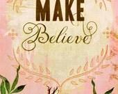 Make Believe- Large print