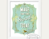 Make something good today in blue- 8 x 10 print
