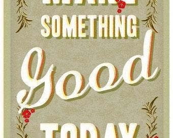 Make something good today -  large print