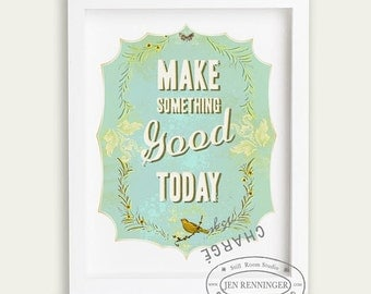 Make something good today in blue- small print - inspirational print