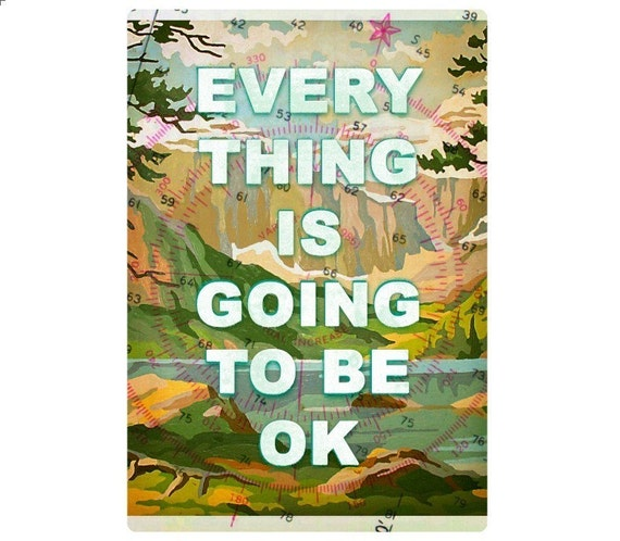 Everything is going to be ok- Print
