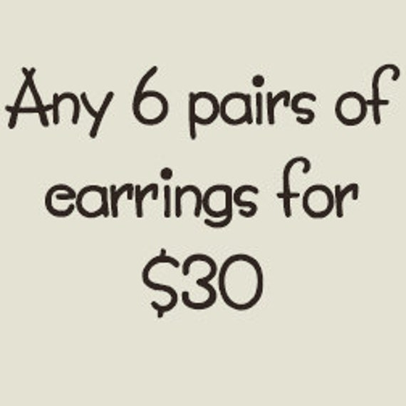 Any 6 pairs of earrings for thirty dollars