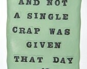 "Sign, Paperclay Tile with Saying - ""And Not A Single Crap Was Given That Day"""