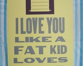 i love you like a fat kid loves cake poster (yellow/purple)