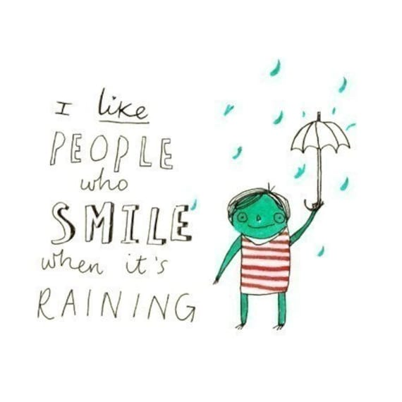 I Like People Who Smile When It's Raining - 5 x 5 Print