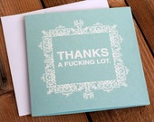 Thanks a F-cking Lot Hand Printed Silkscreen Greeting Card / Note Card - Blank Inside