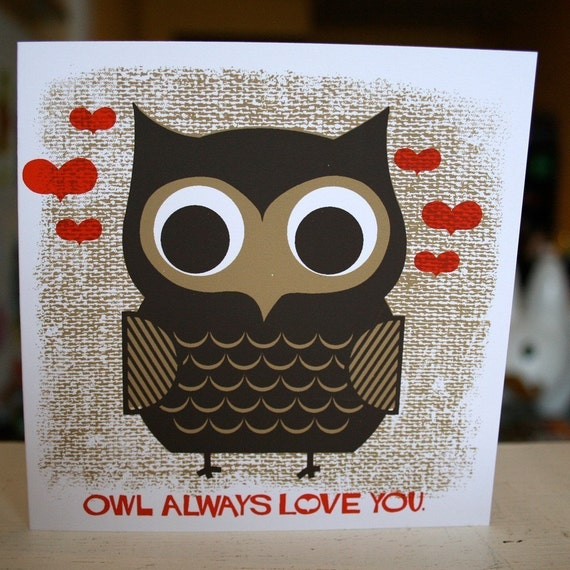 Owl Always Love You - Hand Printed Silkscreen Greeting Card - 5 x 5