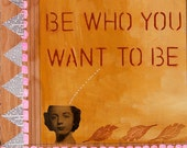 """Original Mixed Media """"be who you want to be"""" on birch panel"""