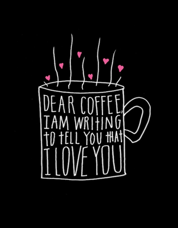 RESERVED FOR CLAIRESMOM - Dear Coffee, I Love You