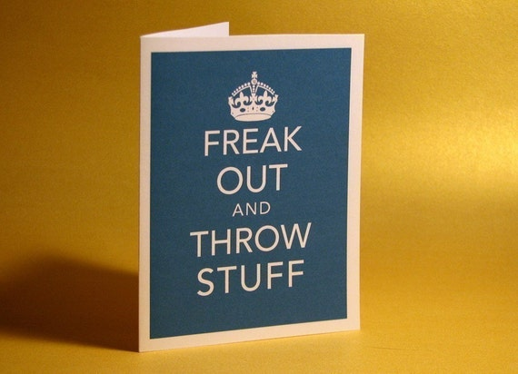 Keep Calm Parody No. 2 Freak out and throw stuff greeting card funny and witty cards