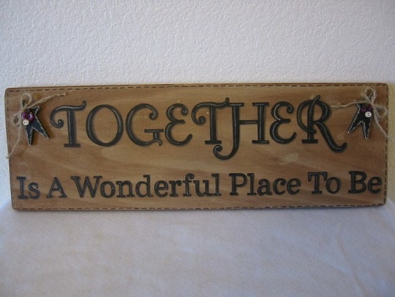 Primitive Wood Sign - Together is a Wonderful Place To Be Handpainted Rustic Wood Phrase Sign Newlywed Housewarming Gift