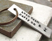 Keep Calm & Party On Keychain, Keep Calm and Party On Keychain,  hand stamped, please read listing and see pics for specs, keep