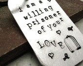 Willing Prisoner of Your Love Key Chain, rounded aluminum dog tag, antique copper split ring, customize this with your own quote