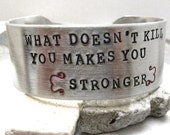 What Doesn't Kill You Makes You Stronger Bracelet, 1 inch wide cuff, read listing for specs, encouragement, empowerment bracelet, motivation