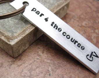 Par for the Course Keychain, Golf keychain, golfer gift, gift for the golfer, golf quote, add a name or date to the back, golfing keychain