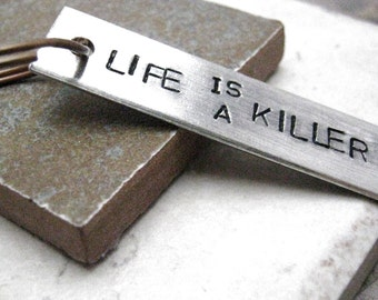 Life Is A Killer Keychain, William Burroughs quote, hand stamped, please read listing and see pics for specs