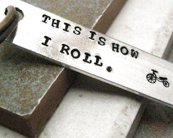 This is how I roll Keychain with bike symbol, Aluminum Bar, hand stamped, please read listing and see pics for specs, bmx motorocross