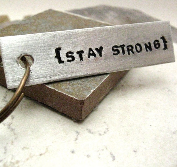 Stay Strong Keychain, Aluminum Bar, hand stamped inspiration, encouragement keychain, hope keychain, get well keychain