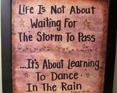 Life Not About Waiting for Storm to Pass Sign but Learning to Dance in Rain