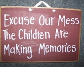 Excuse our Mess the Children are making memories sign wood great mom gift