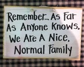 Remember as far as anyone knows we are normal family wood sign photo prop funny gift