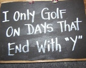 I only golf on days that end in y sign Golfer gift