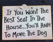 want the best seat in house move the DOG sign