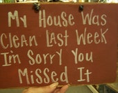 My House was clean last week sorry you missed it SIGN
